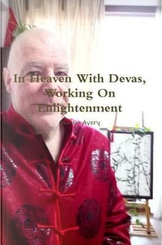 In Heaven with Devas, Working on Enlightenment by Martin Avery