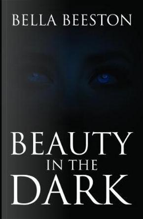 Beauty in the Dark by Bella Besston