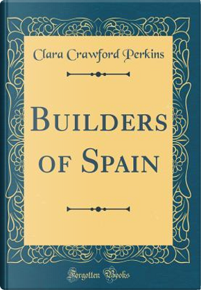 Builders of Spain (Classic Reprint) by Clara Crawford Perkins