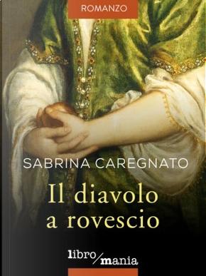 Il diavolo a rovescio by Sabrina Caregnato