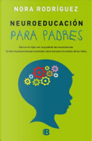 Neuroeducación para padres by Nora Rodríguez