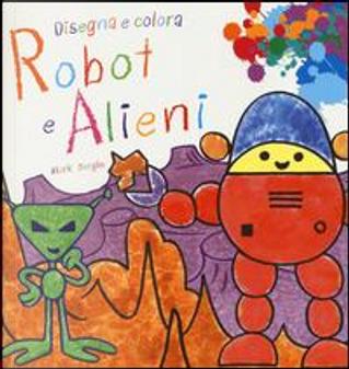 Robot e alieni. Disegna e colora. Ediz. illustrata by Mark Bergin