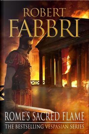 Rome's Sacred Flame by Robert Fabbri