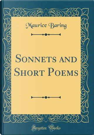 Sonnets and Short Poems (Classic Reprint) by Maurice Baring