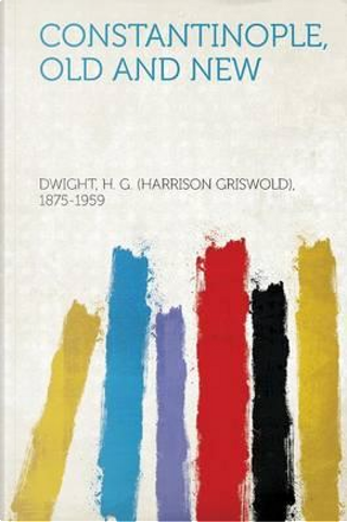 Constantinople, Old and New by H. G. (Harrison Grisw Dwight