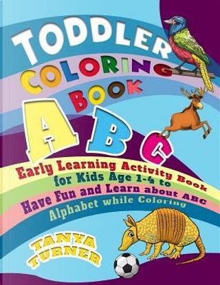 Toddler Coloring Book by Tanya Turner