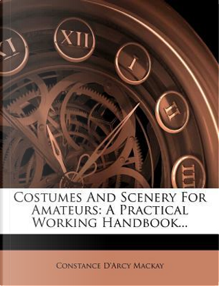 Costumes and Scenery for Amateurs by Constance D'Arcy MacKay