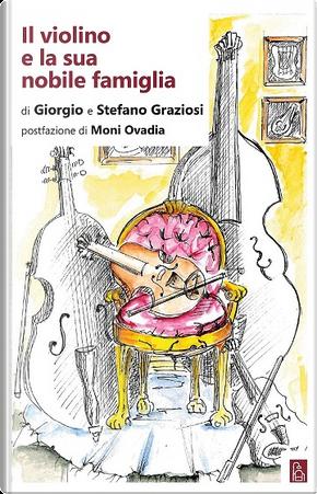 Il violino e la sua nobile famiglia by Giorgio Graziosi, Stefano Graziosi