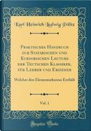 Praktisches Handbuch zur Statarischen und Kursorischen Lecture der Teutschen Klassiker, für Lehrer und Erzieher, Vol. 1 by Karl Heinrich Ludwig Pölitz