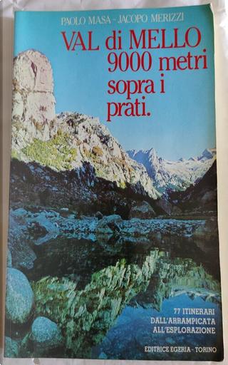 Val di Mello 9000 metri sopra i prati by Jacopo Merizzi, Paolo Masa