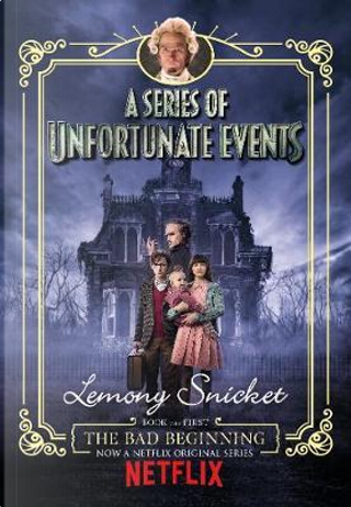 The Bad Beginning. Netflix Tie-In by Lemony Snicket