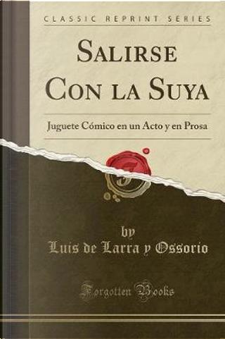 Salirse Con la Suya by Luis de Larra y Ossorio