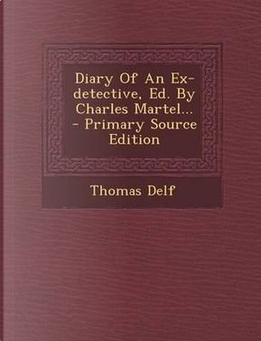 Diary of an Ex-Detective, Ed. by Charles Martel. by Thomas Delf