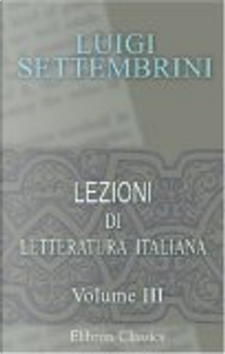Lezioni di letteratura italiana dettate nell\'Università di Napoli by Luigi Settembrini