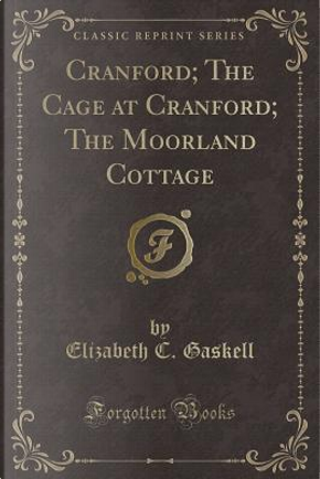 Cranford; The Cage at Cranford; The Moorland Cottage (Classic Reprint) by Elizabeth C. Gaskell