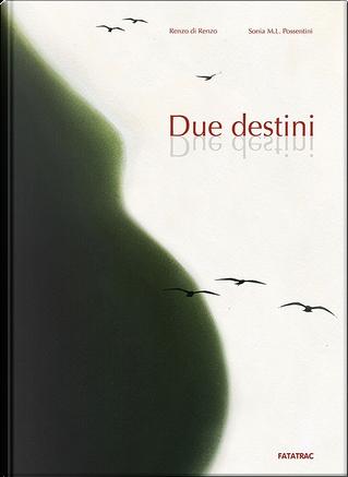 Due destini by Renzo Di Renzo, Sonia Maria Luce Possentini
