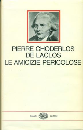 Le amicizie pericolose by Pierre Choderlos De Laclos