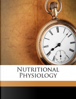 Nutritional Physiology by Percy Goldthwait Stiles