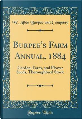 Burpee's Farm Annual, 1884 by W. Atlee Burpee and Company
