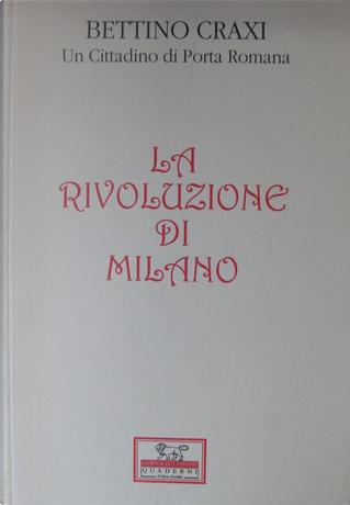 La Rivoluzione di Milano by Anonimo cittadino di Porta Romana, Bettino Craxi