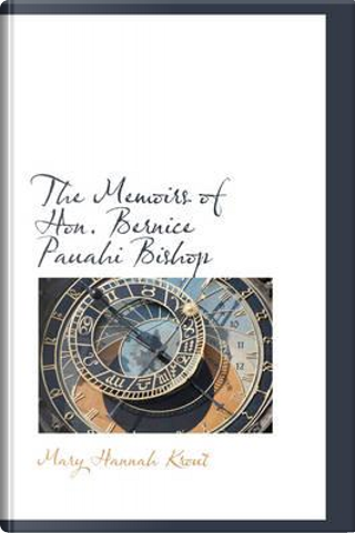 The Memoirs of Hon. Bernice Pauahi Bishop by Mary Hannah Krout