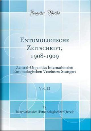 Entomologische Zeitschrift, 1908-1909, Vol. 22 by Internationaler Entomologischer Verein