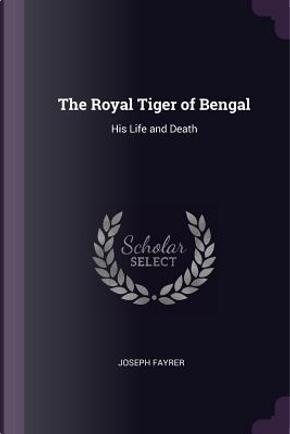 The Royal Tiger of Bengal by Joseph Fayrer