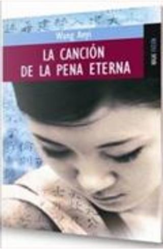 LA CANCION DE LA PENA ETERNA by Wang Anyi