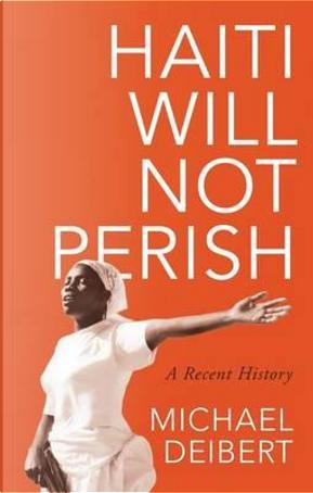 Haiti Will Not Perish by Michael Deibert