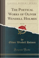 The Poetical Works of Oliver Wendell Holmes, Vol. 1 of 3 (Classic Reprint) by Oliver Wendell Holmes