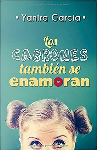 Los cabrones también se enamoran by Yanira García