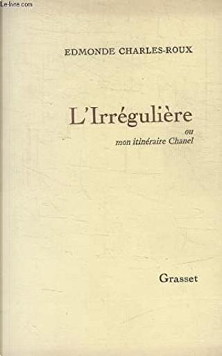 L'Irrégulière ou Mon itinéraire Chanel by Edmonde Charles-Roux