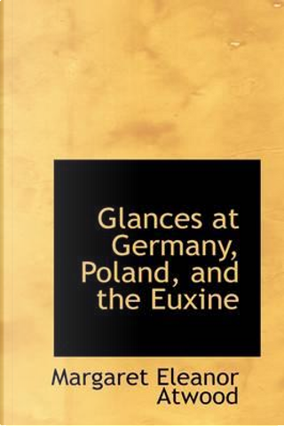Glances at Germany, Poland, and the Euxine by Margaret Eleanor Atwood