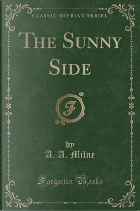 The Sunny Side (Classic Reprint) by A. A. Milne