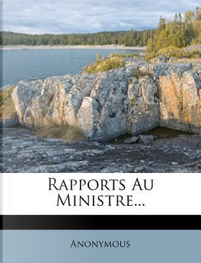 Rapports Au Ministre. by ANONYMOUS