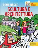 Scultura e architettura. Con adesivi. Ediz. a colori by Giulia Calandra Buonaura