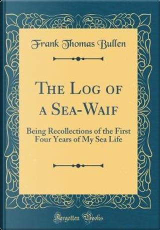 The Log of a Sea-Waif by Frank Thomas Bullen