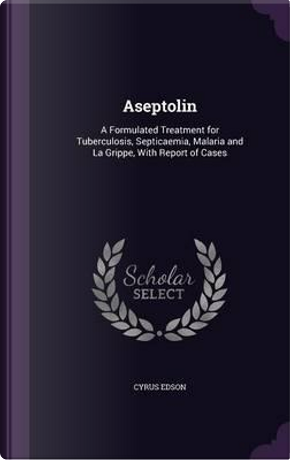 Aseptolin by Cyrus Edson
