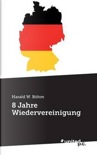 8 Jahre Wiedervereinigung by Harald W. Böhm