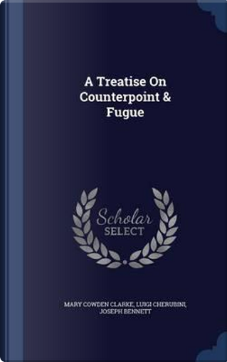A Treatise on Counterpoint & Fugue by Mary Cowden Clarke