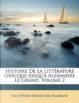 Histoire de La Littrature Grecque Jusqu' Alexandre Le Grand, by Karl Otfried Müller