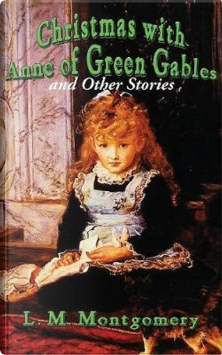 Christmas with Anne of Green Gables and Other Stories by L. M. Montgomery