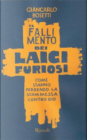 Il fallimento dei laici furiosi by Giancarlo Bosetti