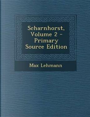 Scharnhorst, Volume 2 by Max Lehmann