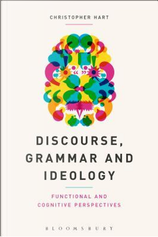 Discourse, Grammar and Ideology by Christopher Hart
