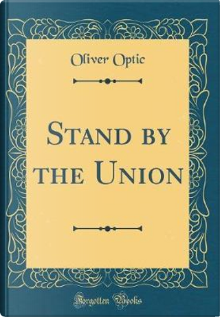 Stand by the Union (Classic Reprint) by Oliver Optic