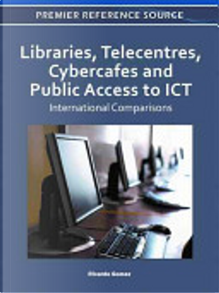 Libraries, Telecentres, Cybercafes and Public Access to ICT by Ricardo Gomez