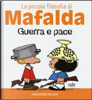 Guerra e pace. La piccola filosofia di Mafalda by Quino