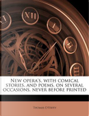 New Opera's, with Comical Stories, and Poems, on Several Occasions, Never Before Printed by Thomas D'Urfey