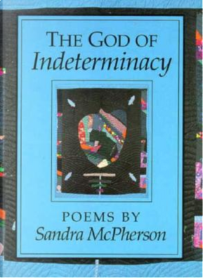 The God of Indeterminacy by Sandra McPherson